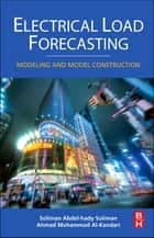 Electrical Load Forecasting - Modeling and Model Construction ebook by S.A. Soliman, Ahmad Mohammad Al-Kandari