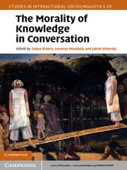 The Morality of Knowledge in Conversation ebook by Tanya Stivers,Lorenza Mondada,Jakob Steensig