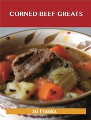 Corned Beef Greats: Delicious Corned Beef Recipes, The Top 34 Corned Beef Recipes ebook by Jo Franks