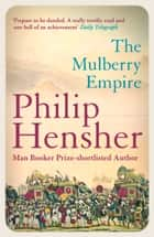 The Mulberry Empire ebook by Philip Hensher
