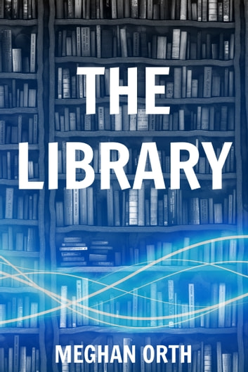 The Library - Novella ebook by Meghan Orth