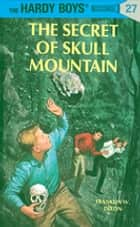 Hardy Boys 27: The Secret of Skull Mountain ebook by Franklin W. Dixon