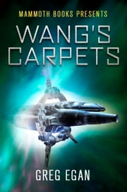 Mammoth Books presents Wang's Carpets ebook by Greg Egan
