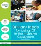 Brilliant Ideas for Using ICT in the Inclusive Classroom ebook by Sally McKeown, Angela McGlashon