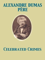 Celebrated Crimes ebook by Alexandre Dumas père