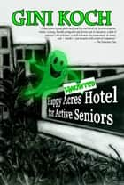 The Happy Acres Haunted Hotel for Active Seniors ebook by Gini Koch
