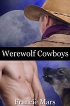 Werewolf Cowboys (An MM Erotic Story) ebook by Francie Mars