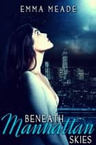 Beneath Manhattan Skies ebook by Emma Meade