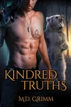 Kindred Truths ebook by M.D. Grimm