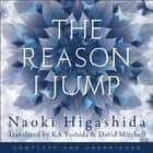 The Reason I Jump: one boy's voice from the silence of autism - one boy's voice from the silence of autism audiobook by Naoki Higashida, David Mitchell, Keiko Yoshida, David Mitchell, Thomas Judd