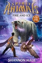 Spirit Animals Book 4: Fire and Ice ebook by Shannon Hale
