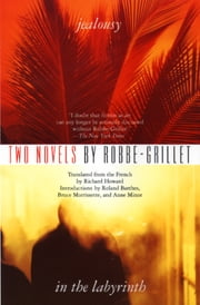 Two Novels: Jealousy and In the Labyrinth ebook by Alain Robbe-Grillet,Roland Barthes,Bruce Morisette,Anne Minor,Richard Howard