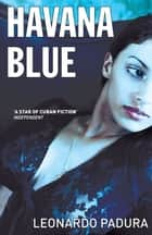 Havana Blue ebook by Leonardo Padura,Peter Bush