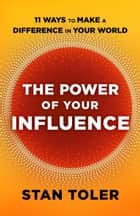 The Power of Your Influence - 11 Ways to Make a Difference in Your World ebook by Stan Toler