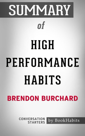 Summary of High Performance Habits by Brendon Burchard | Conversation Starters ebook by Book Habits