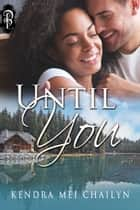 Until You ebook by Kendra Mei Chailyn