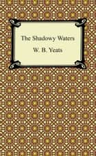 The Shadowy Waters ebook by W. B. Yeats