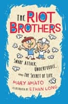 Snarf Attack, Underfoodle, and the Secret of Life - The Riot Brothers Tell All ebook by Mary Amato, Ethan Long