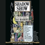 Shadow Show - All-New Stories in Celebration of Ray Bradbury audiobook by Sam Weller, Mort Castle