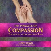 The Pinnacle of Compassion audiobook by James Taiwo