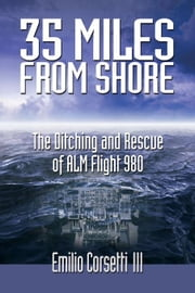 35 Miles from Shore: The Ditching and Rescue of Alm Flight 980 ebook by Corsetti, Emilio, III