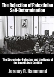 The Rejection of Palestinian Self-Determination ebook by Jeremy R. Hammond