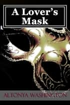 A Lover's Mask ebook by AlTonya Washington
