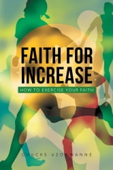 Faith for Increase ebook by Chucks Uzonwanne