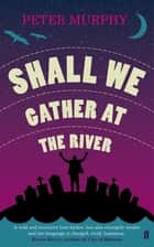 Shall We Gather at the River ebook by Peter Murphy