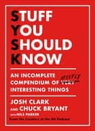 Stuff You Should Know - An Incomplete Compendium of Mostly Interesting Things 電子書 by Josh Clark, Chuck Bryant
