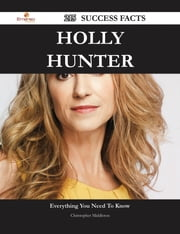 Holly Hunter 215 Success Facts - Everything you need to know about Holly Hunter ebook by Christopher Middleton