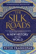 The Silk Roads ebook by A New History of the World