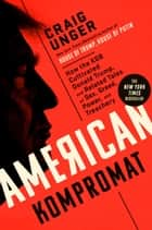 American Kompromat - How the KGB Cultivated Donald Trump, and Related Tales of Sex, Greed, Power, and Treachery ebook by Craig Unger