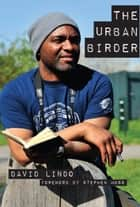 The Urban Birder ebook by David Lindo