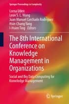 The 8th International Conference on Knowledge Management in Organizations ebook by Lorna Uden,Leon S.L. Wang,Juan Manuel Corchado Rodríguez,Hsin-Chang Yang,I-Hsien Ting