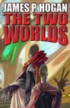 The Two Worlds ebook by James P. Hogan