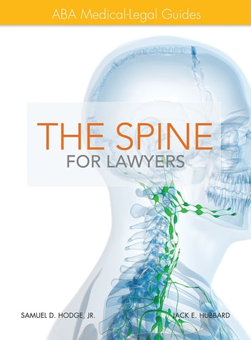 The Spine for Lawyers - ABA Medical-Legal Guides ebook by Samuel D. Hodge Jr.,Jack E. Hubbard Ph.D
