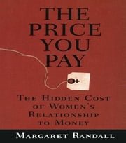 The Price You Pay - The Hidden Cost of Women's Relationship to Money ebook by Margaret Randall