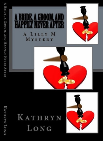 A Bride, a Groom, and Happily Never After: A Lilly M Mystery ebook by Kathryn Long
