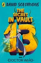 Doctor Who: The Secret in Vault 13 ebook by David Solomons