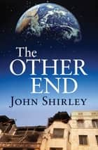 The Other End ebook by John Shirley
