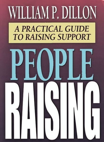 People Raising: A Practical Guide To Raising Support ebook by William Paul Dillon