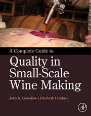 A Complete Guide to Quality in Small-Scale Wine Making ebook by John Anthony Considine,Elizabeth Frankish