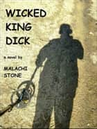 Wicked King Dick ebook by Malachi Stone