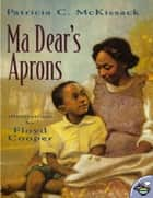 Ma Dear's Aprons - with audio recording eBook by Patricia C. McKissack, Floyd Cooper