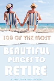 100 of the Most Beautiful Places to Retire ebook by alex trostanetskiy