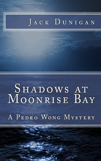 Shadows at Moonrise Bay - A Pedro Wong mystery ebook by Jack Dunigan
