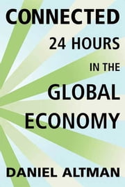 Connected: 24 Hours in the Global Economy ebook by Daniel Altman