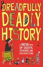 Dreadfully Deadly History - A Mega Mix of Death, Disease and Destruction ebook by Clive Gifford, Andrew Pinder