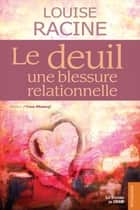 Le deuil une blessure relationnelle ebook by Louise Racine